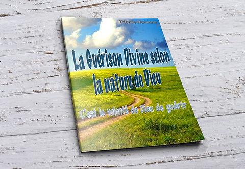 """La Guérison Divine selon la nature de Dieu """"Pierre Beumier"""""""