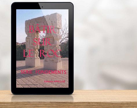 E-Book - Bâtir sur le Roc - Les Fondements de la FOI