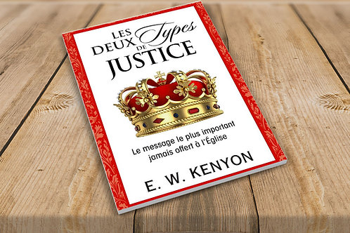 LES DEUX TYPES DE JUSTICE. E.W Kenyon