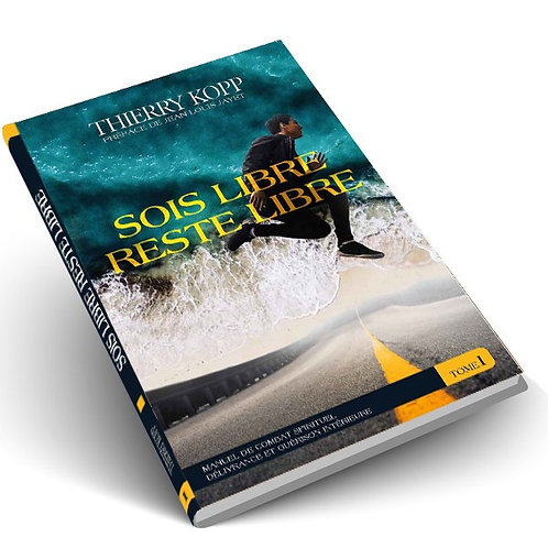 Sois libre Reste libre vol 1- Thierry Kopp