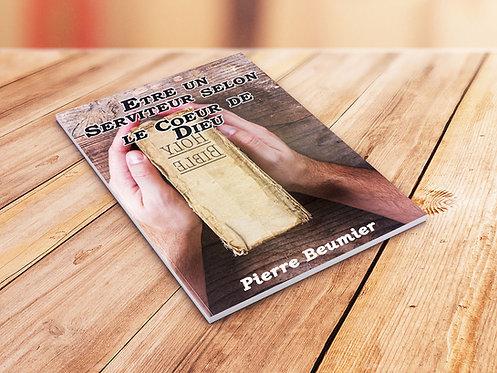 Etre un serviteur selon le coeur de Dieu. Pierre Beumier