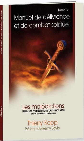 Manuel de délivrance et de combat spirituel (3)- Les malédictions - Thierry Kopp