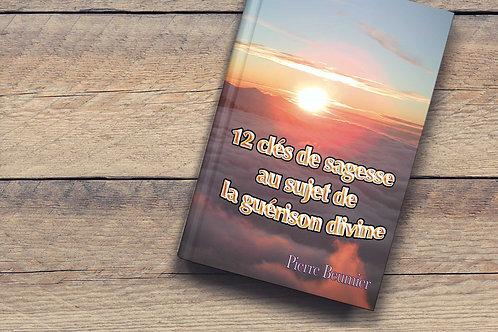 12 Clés de sagesse au sujet de la guérison divine