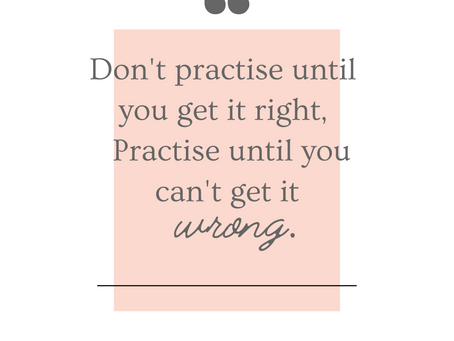 How to practise until you can't get it wrong.