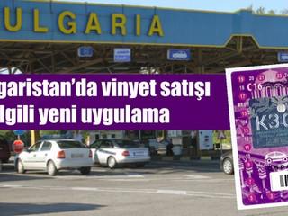 Bulgaristan' da E-Vignet Dönemi Başlıyor