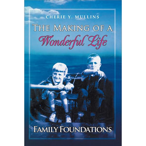 The Making of a Wonderful Life: Family Foundations