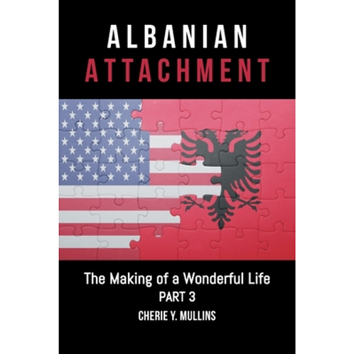 The Making of a Wonderful Life: Albanian Attachment