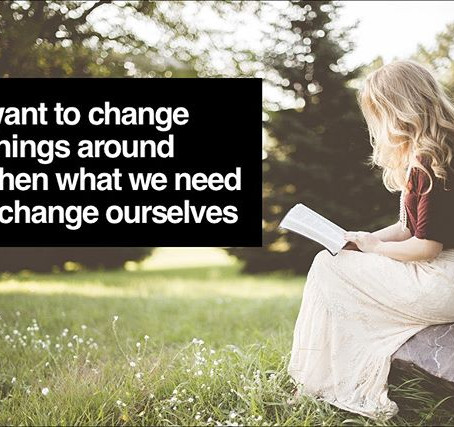 We Don't Need to Change Others, We Need to Change Ourselves