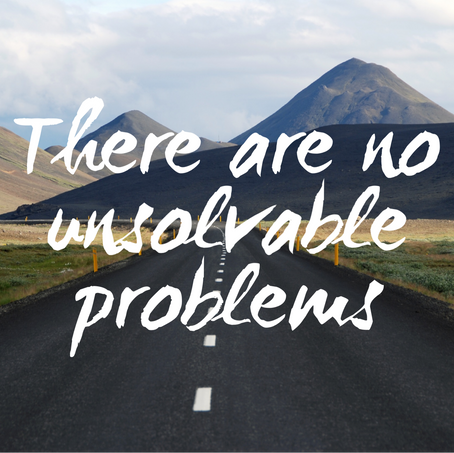 There Are No Unsolvable Problems