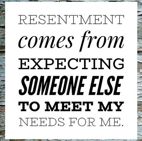Resentment Comes from Expecting Someone Else to Meet My Needs for Me