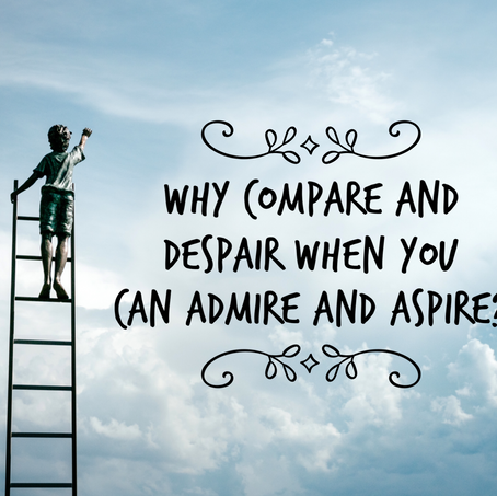 Why Compare and Despair When You Can Admire and Aspire?