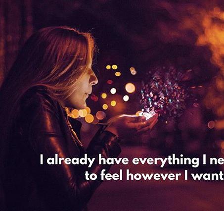I Already Have Everything I Need To Feel However I Want