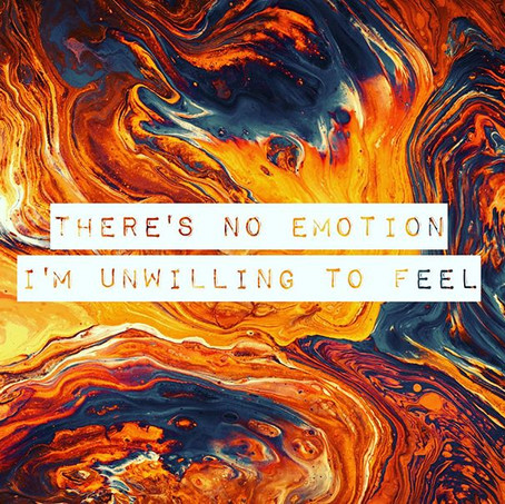 There's No Emotion I'm Unwilling to Feel
