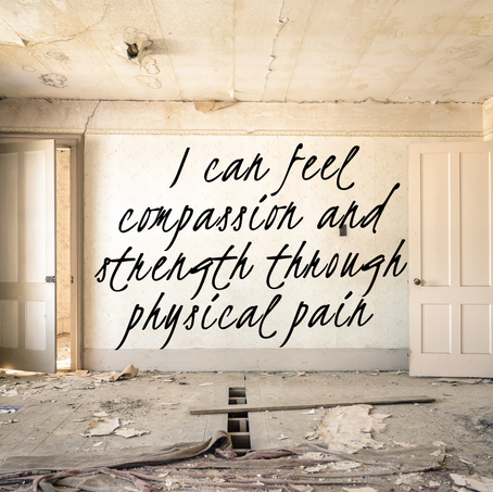 I Can Feel Compassion and Strength Through Physical Pain