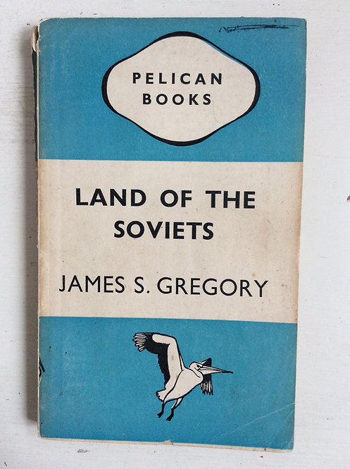 Land of the Soviets by James S Gregory