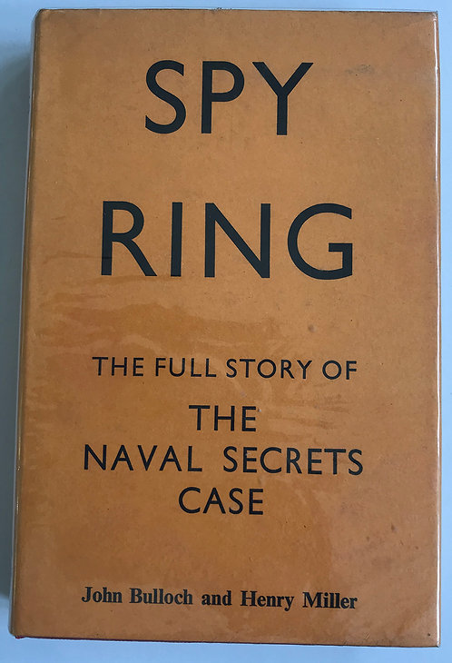 Spy Ring The full story of the naval secrets case John Bulloch and Henry Miller