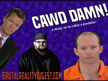 Cawd Damn: A Comprehensive Study on To Catch a Predator