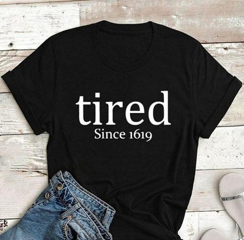 Tired Since 1619 T Shirt