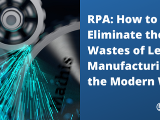RPA: How to Eliminate the 8 Wastes of Lean Manufacturing the Modern Way