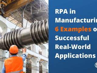 RPA in Manufacturing - 6 Examples of Successful Real-World Applications
