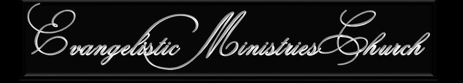 EVANGELISTIC MINISTRIES CHURCH