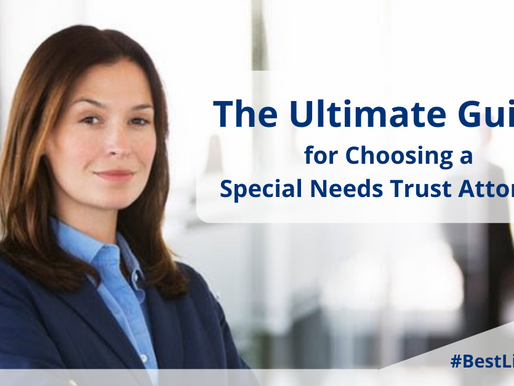 The Ultimate Guide for Choosing a Special Needs Trust Attorney