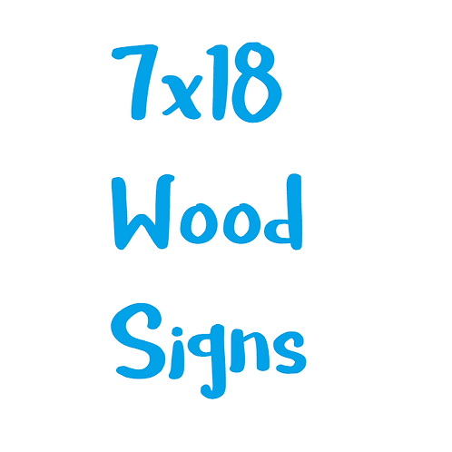 7x18 Wood Signs