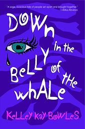 Down in th Belly of the Whale, paperback, by Kelley Kay Bowles, Aionios Books