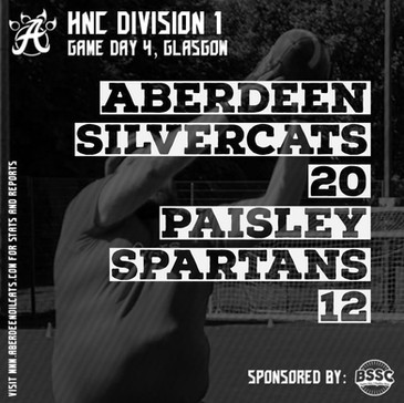 Aberdeen Silvercats Gameday 4 – Glasgow  After a bye in week 3 the Silvercats returned to Division 1 action in Glasgow this weekend with the standings wide open. While the powerhouse that is Carnegie may be almost out of sight at the top of the HNC all other positions in the standings are up for grabs in what has been an incredibly competitive division this year. With the Silvercats slightly understaffed on regulars yet welcoming in two rookies for their first ever competitive flag games it was going to be a challenging day against two tough opponents.  Aberdeen Silvercats vs Paisley Spartans  Game 1 was a rematch against the Paisley Spartans who ran out comfortable winners the last time these teams faced off in what was the Silvercats first ever game. This time round things were different from the outset, with the SIlvercats defence holding firm and ensuring long 4th downs which were tricky for the Spartans to overcome. On offence Aberdeen didn't have it all their way either, with the lack of a blitz from the Spartans QB Jamie Bennett had a long time to through, but with the extra defender held back the receivers were forced to work hard to gain separation. A fantastic throw over the top combined with the blinding speed of Andy Keith resulted in the first touchdown of the game. Another weaving run by new addition Eli Rorie pushed the score to 14-0 as we approached half time. However, some mistakes on defence allowed the Spartans back in the game either side of half time, the defence held on at XP time with neither converted. Two interceptions as the defence tightened up (Andy Keith and Liam Dixon) kept the momentum with the Aberdeen side. A final score for Andy Keith over the top iced the game and saw the Silvercats run out 20-12 in a great game by both sides. SILVERCATS WIN!