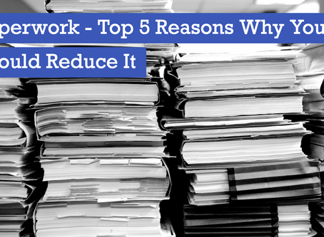 Paperwork - Top 5 Reasons You Should Reduce it