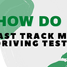 How do I Fast Track my driving test?
