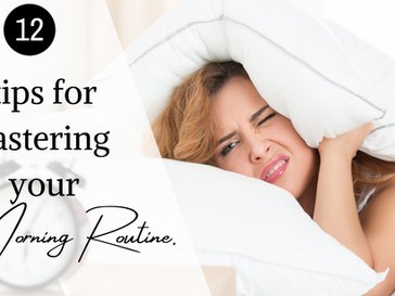 12 tips for mastering your morning routine.