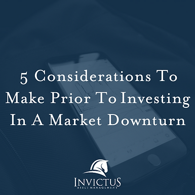 Thinking of Investing During the Market Downturn? Make These 5 Considerations First