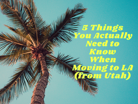 5 Things You Actually Need to Know When Moving to LA (from Utah)