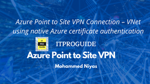 Azure Point to Site VPN Connection – VNet using native Azure certificate authentication