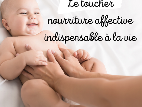 Le toucher : nourriture affective indispensable