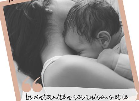 La maternité a des raisons et le coeur d'une mère a son instinct