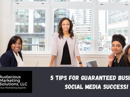5 Tips for GUARANTEED Business Social Media Success