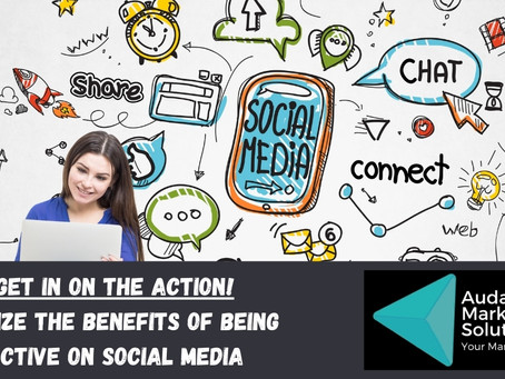 Get in on the ACTION! Realize the Benefits of being ACTIVE on Social Media