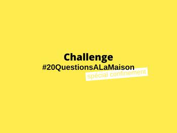 Challenge #20QuestionsALaMaison
