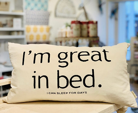 I'm Great In Bed Pillow