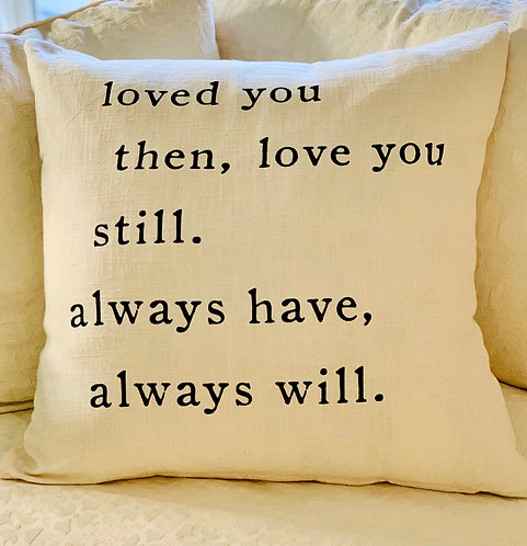 Loved You Then, Love You Still Pillow