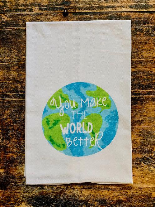 """""""You Make The World Better"""" Teacher Tea Towel"""