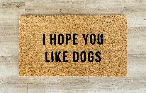 """I Hope You Like Dogs"" Door Mat"