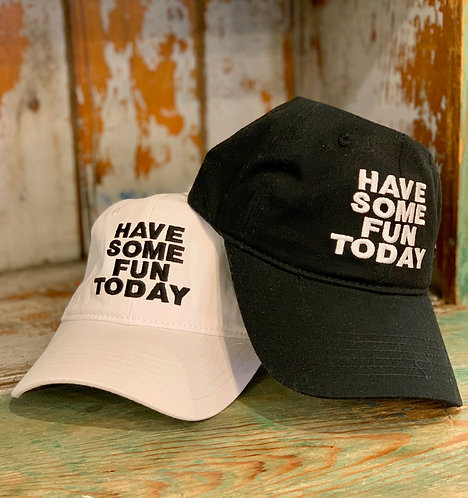 Have Some Fun Today Baseball Caps
