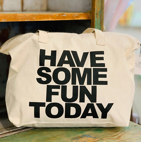 Have Some Fun Today Tote Bag