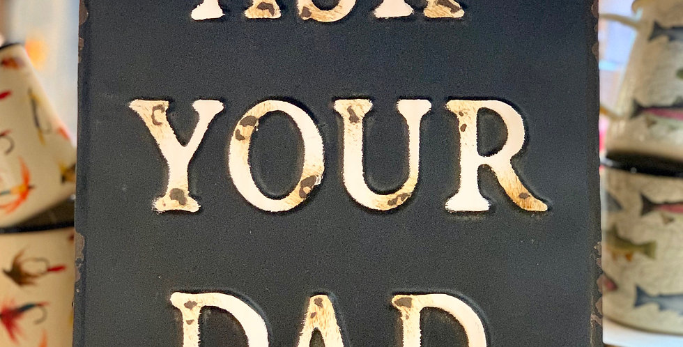 """""""Ask Your Dad"""" Metal Sign"""