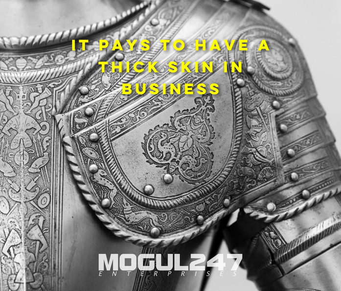 IT PAYS TO HAVE A THICK SKIN IN BUSINESS