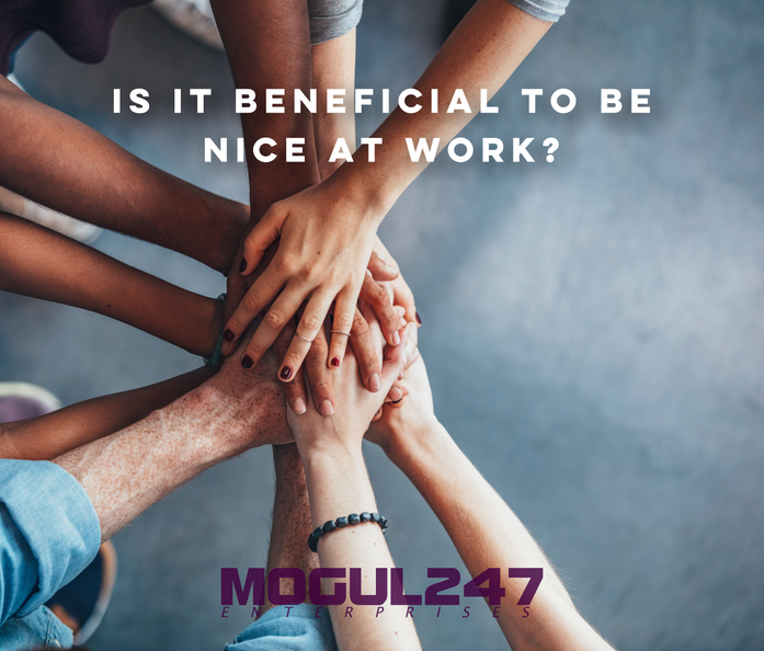 IS IT BENEFICIAL TO BE NICE AT WORK?