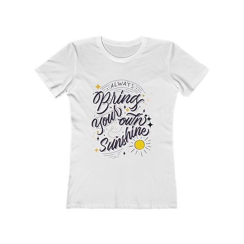 Women's Graphic T-Shirt | Bring Your Own Sunshine | Quote Inspirational